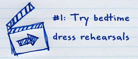 Cheat #1 - Try bedtime dress rehearsals.