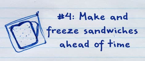 #4: Make and freeze sandwiches ahead of time.