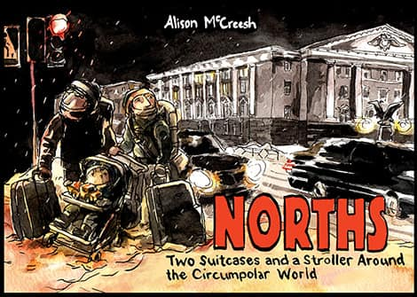 Alison McCreesh's Norths: Two Suitcases And A Stroller Around The Circumpolar World