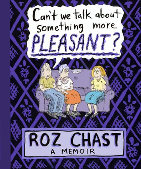 Roz Chast's Can't We Talk About Something More Pleasant?