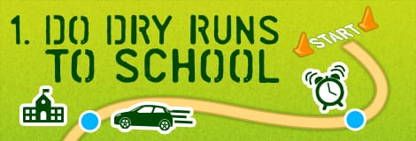 1. Do Dry Runs to School.