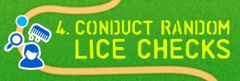 4. Conduct random lice checks.