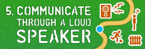 5. Communicate through a loud speaker.