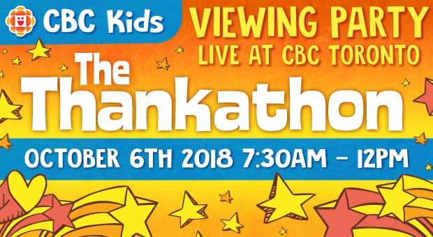 CBC Kids Presents the Thankathon Live Viewing Party at CBC Toronto, October 6th 2018 7:30AM to 12PM
