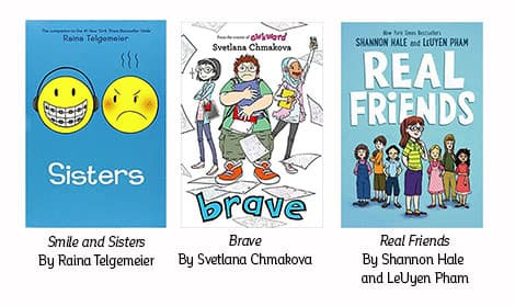 Book covers: Smile and Sisters by Raina Telgemeier; Brave by Svetlana Chmakova; Real Friends by Shannon Hale and LeUyen Pham.