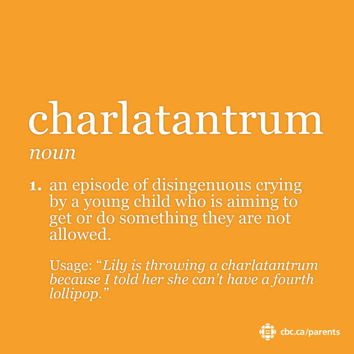 Charlatantrum: an episode of disingenuous crying by a young child who is aiming to get or do something they are not allowed.