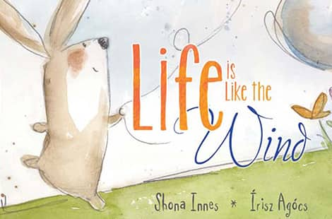Book cover: Life is Like the Wind  (Shona Innes, Illustrated by Írisz Agócs)