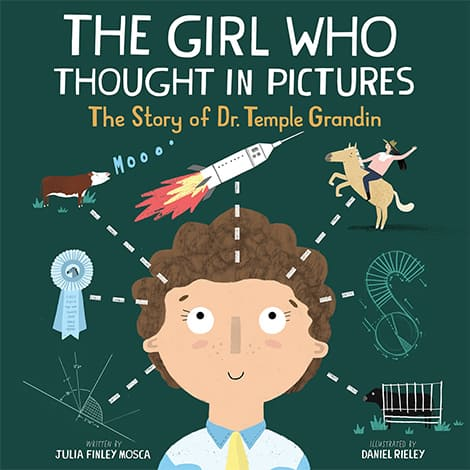 Book cover The Girl Who Thought in Pictures The Story of Dr Temple Grandin by Julia Finley Mosca and illustrated by Daniel Rieley