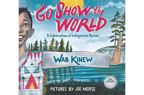 Book cover: Go Show The World: A Celebration of Indigenous Heroes (Wab Kinew and Joe Morse)