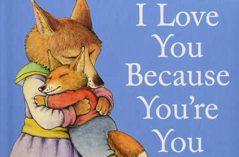 Another great read that demonstrates unconditional love is Liz Baker's I Love You Because You're You. In this story, a mother fox reassures her pup that she ...