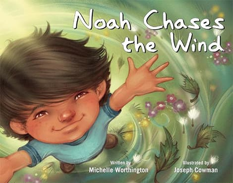 Book cover Noah Chases the Wind by Michelle Worthington and illustrated by Joseph Cowman