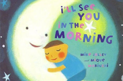Book cover: I'll See You In the Morning by Mike Jolley, Illustrated by Mique Mariuchi