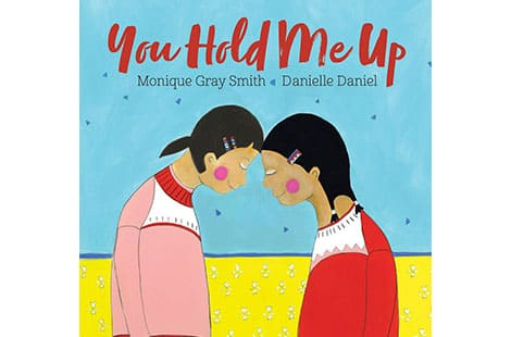 Book cover: You Hold Me Up by Monique Gray Smith and Danielle Daniel