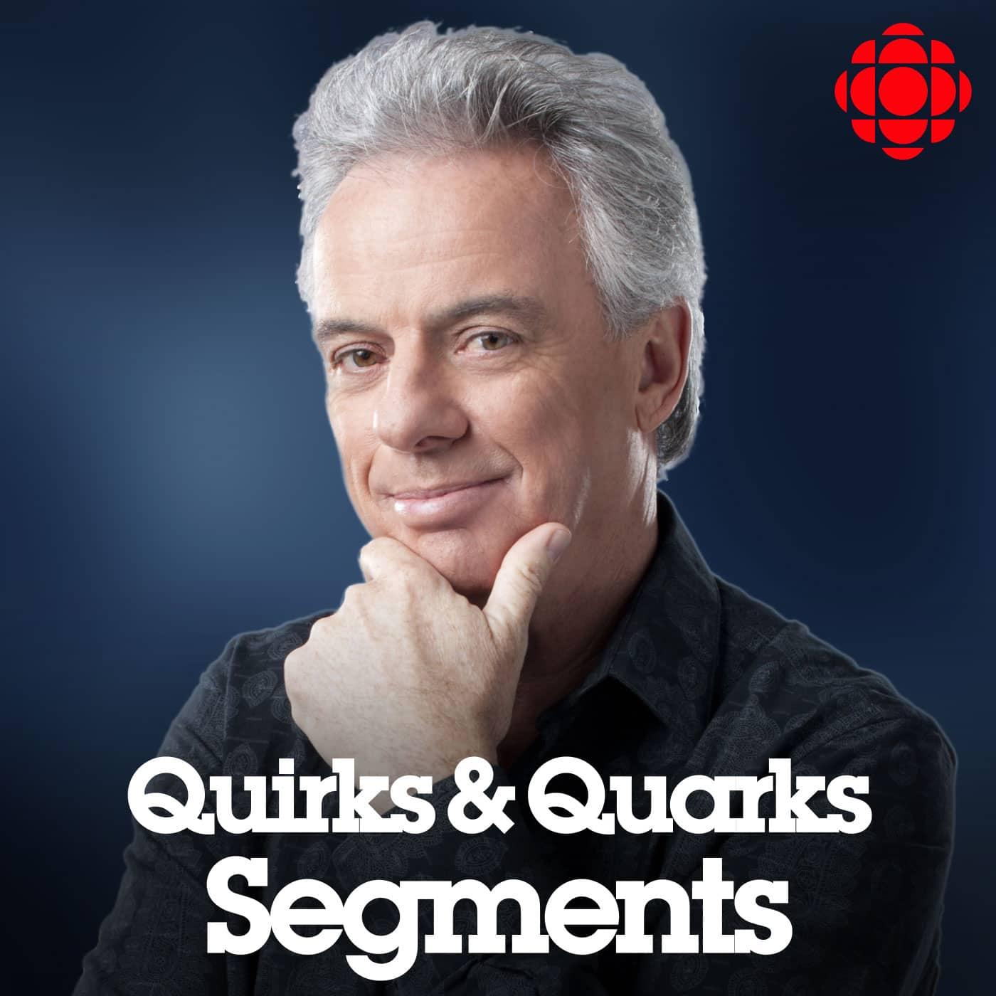 Quirks and Quarks Segmented Show from CBC Radio:CBC Radio