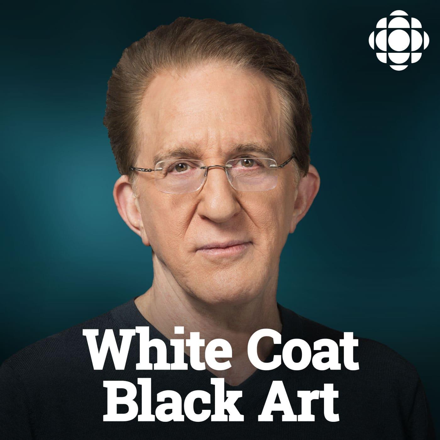 White Coat Black Art On CBC Radio (podcast)