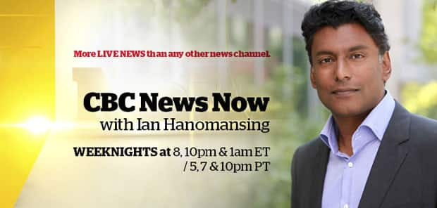 CBC News Now with Ian Hanomansing