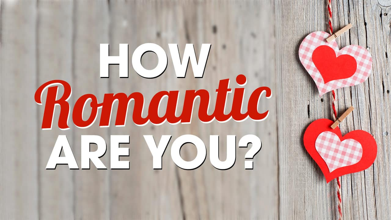 you are romantic