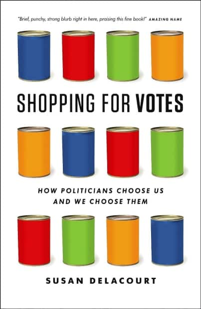 Shopping For Votes: How Politicians Choose Us and We Choose Them — Susan Delacourt