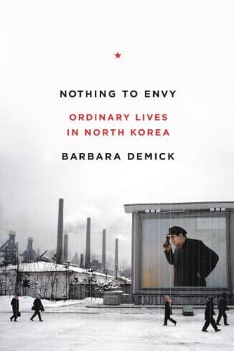 Nothing To Envy: Ordinary Lives in North Korea — Barbara Demick