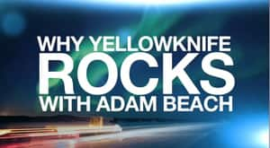 Adam Beach Knows Yellowknife: Here's Why It Rocks