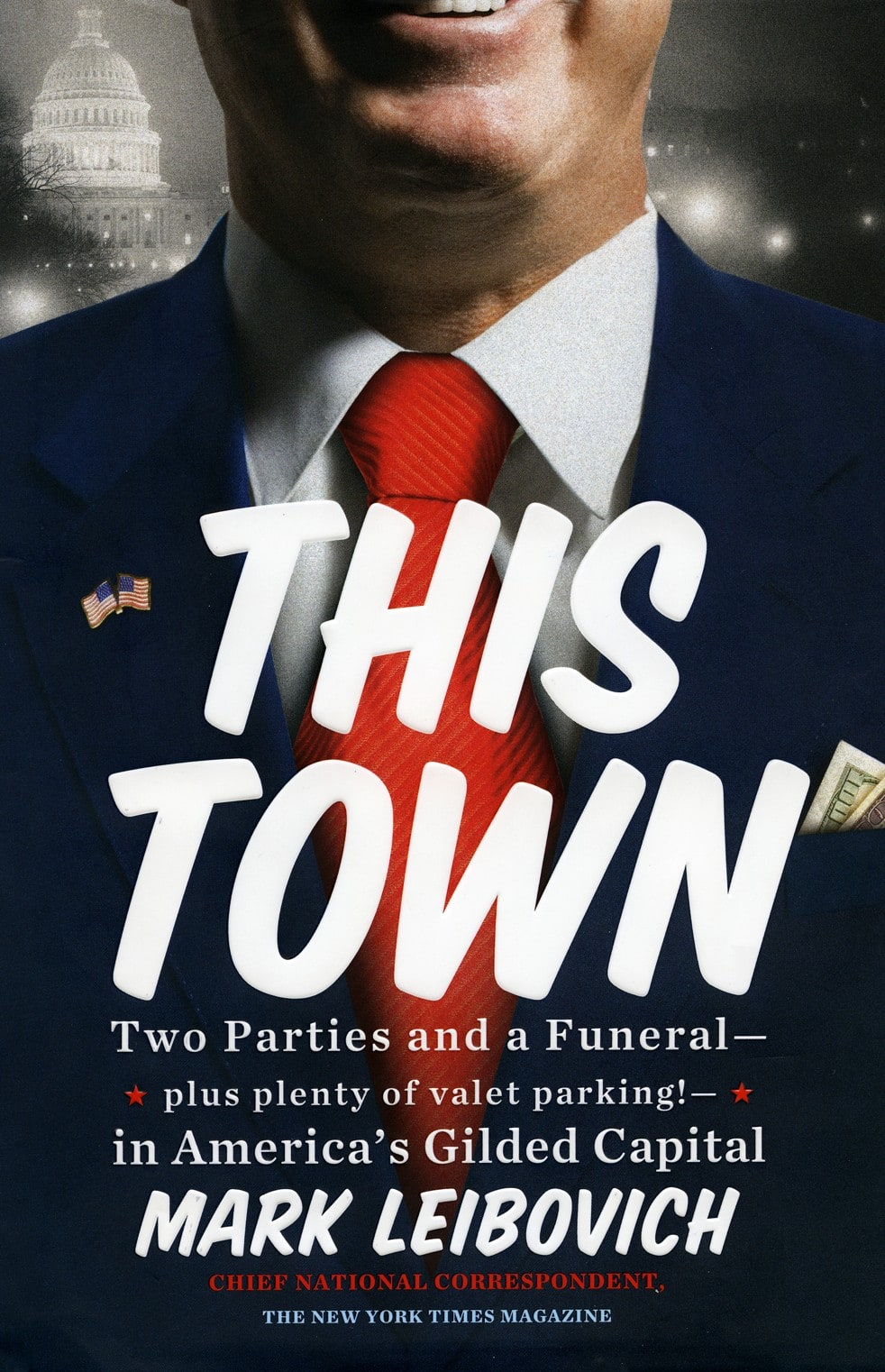 This Town (Two Parties and a Funeral — Plus Plenty of Valet Parking — In America's Gilded Capital) — Mark Leibovich