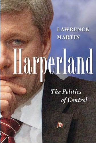 Harperland: The Politics of Control — Lawrence Martin