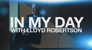 Lloyd Robertson Lets Us Know How Things Were Back In His Day