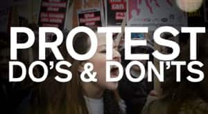 THE LIST: Protest Do's & Dont's