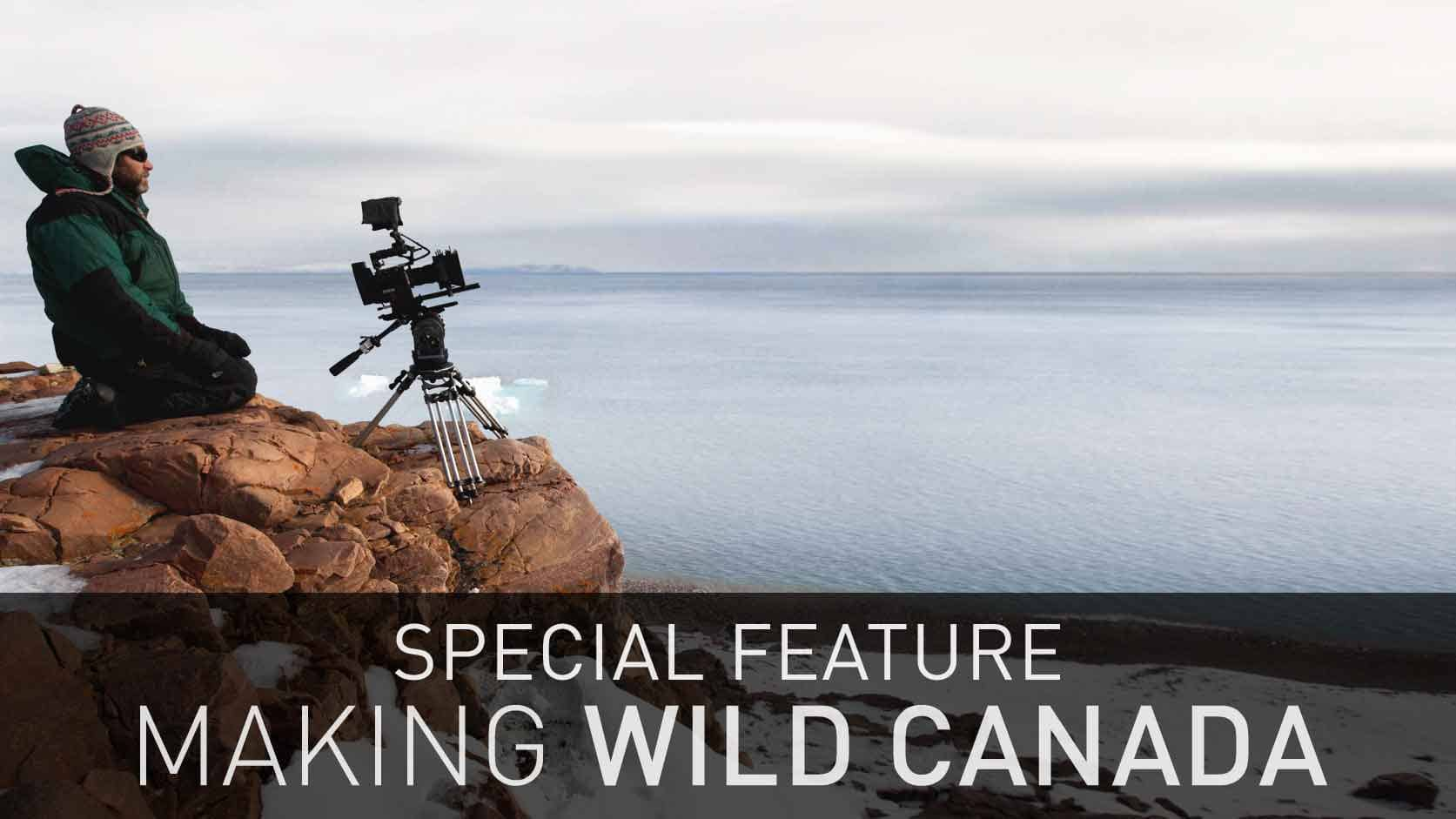 Special Feature: Making Wild Canada